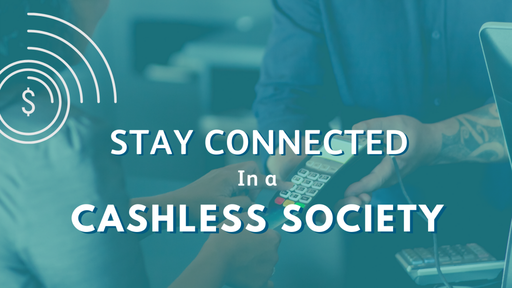 Stay Connected in a Cashless Society